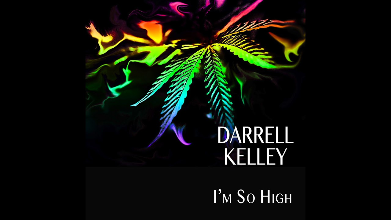 Darrell Kelley | I'm So High