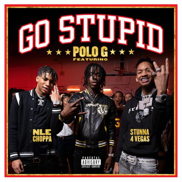 "Polo G – ""Go Stupid"" (Feat. Stunna 4 Vegas & NLE Choppa)"