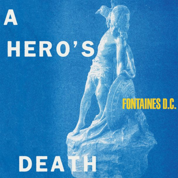 "Fontaines D.C. – ""A Hero's Death"""