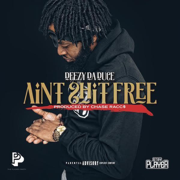 "Deezy Da Duce – ""Ain't Shit Free"" (Prod By Chase Racc$)"